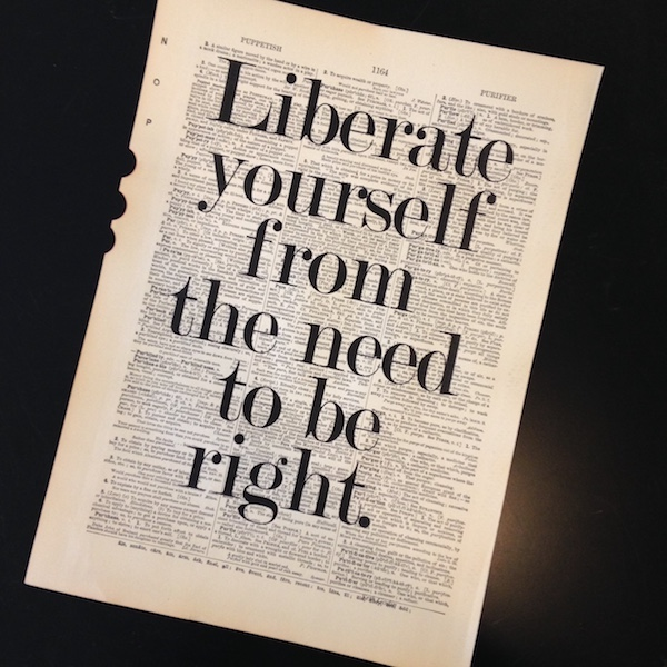 Dictionary Page Print - Liberate yourself from the need to be right. -Seth Godin